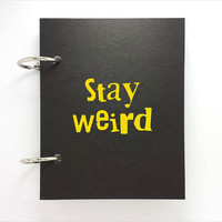 Custom journal, notebook, sketchbook, diary, jotter, ring binder, blank notepad, typography, customized, gift for him, her, stay weird
