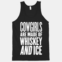 COWGIRLS ARE MADE OF WHISKEY AND ICE