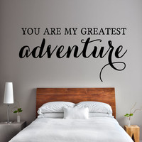 you are my greatest adventure - you are my greatest adventure sign - wall decal - wall decals - home decor - wall decor - bedroom wall decal