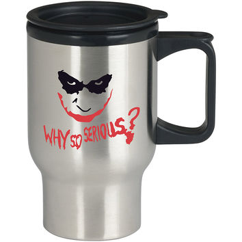 Why So Serious evil the Joker face batman For Stainless Travel Mug *