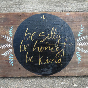 Be Silly Be Honest Be Kind Reclaimed Wooden Sign