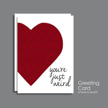 Weird Valentine, Valentine Card, weird greeting card, weird friend, weird anniversary, weird birthday, funny friend card, funny Valentine