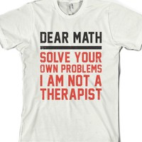 Dear Math Solve Your Own Problems I Am Not A Therapist-T-Shirt