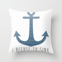 I Refuse to sink. Throw Pillow by Amy Copp