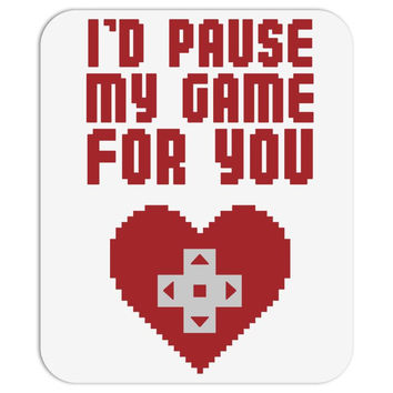 I'd Pause My Game For You Mousepad