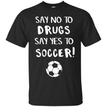 Say No To Drugs Yes To Soccer TShirt Hoodie, Funny Soccer TShirt Hoodies