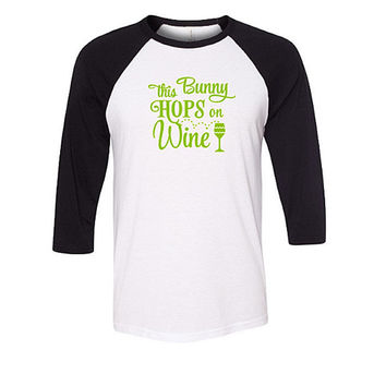 This Bunny Hops on Wine Baseball Tee Shirt, Easter Shirt, Funny Shirt, Easter Baseball tee, Funny Easter Shirt, Wine Shirt