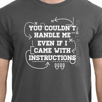 You couldn't handle me even if I came with Instructions T Shirt Cool Mens shirt Funny tee Fathers Day Gift for dad grandpa uncle present
