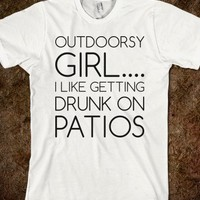 Outdoorsy Girls  Like Getting Drunk on Patios. - Text First