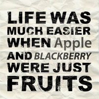 Life was Much Easier when Apple and Blackberry were Just Fruits Poster