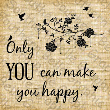 Only YOU can make you happy//Encouragement//Silhouette//Birds//Flowers//Inspiration//Wisdom//Digital design//Graphics//INSTANT DOWNLOAD