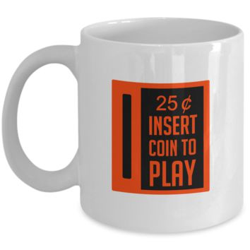 25 Cents Insert Coin To Play Video Games Gamer Mug
