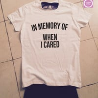 In memory of when i cared womens tshirts gifts cool fashion shirts girls fangirls dope swag bestfriends girlfriends cute tops slogan quotes