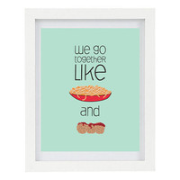 We Go Together Like Spaghetti and Meatballs, Love, Illustrated Typography Print, Kitchen Art, Food Art, 8 x 10 Print