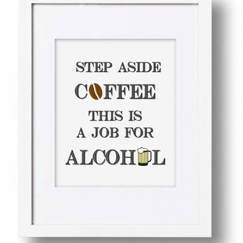 White Step Aside Coffee This is a Job for Alcohol Print, Funny Bar Poster