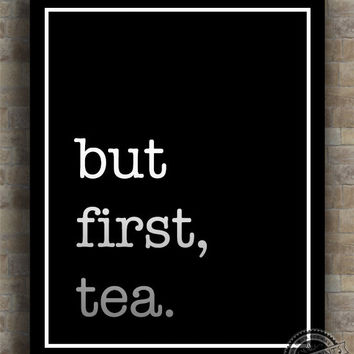Inspirational Quotes, But First Tea, inspiring quotes, typography, poem, poster, wall art, home decor, wall decor, 8x10, 11x14, 16x20