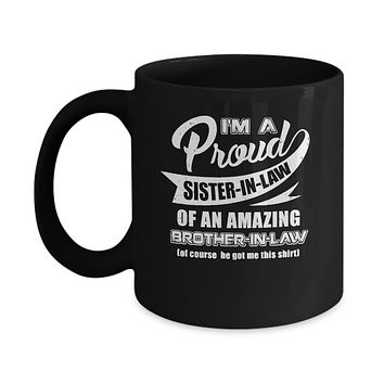 I'm A Proud Sister-In-Law Of An Amazing Brother-In-Law Mug