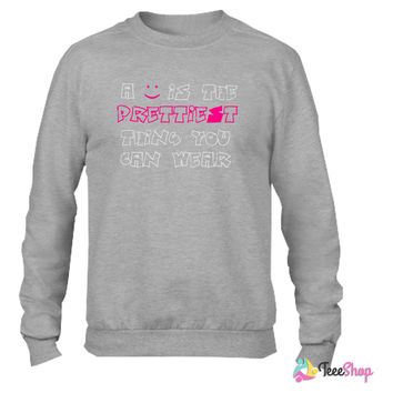 A SMILE is the prettiest thing you can wear Crewneck sweatshirtt