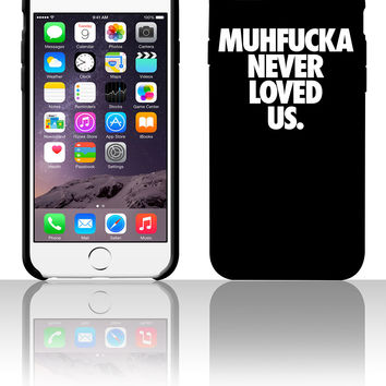 Muhfucka Never Love Us 5 5s 6 6plus phone cases