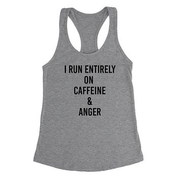 I run entirely on caffeine and anger, funny sarcastic saying, gift for teenager, sarcastic Ladies Racerback Tank Top