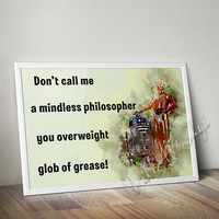 C-3PO Quote Poster, Star Wars watercolor art print, Don't call me a mindless philosopher, you overweight glob of grease!, C3PO poster