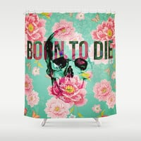 BORN TO DIE Shower Curtain by Ilola