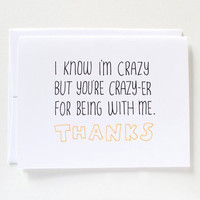 I Know I'm Crazy But You're Crazy-er for Being With Me - Relationship Card