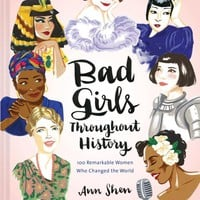 Bad Girls Throughout History: 100 Remarkable Women Who Changed the World Hardcover – September 6, 2016