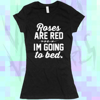 Roses are Red I'm Going to Bed Funny Sarcastic T-Shirt for humans who love sleep - Tee Shirt Mens Ladies Womens gift Voodoo Vandals VV-2