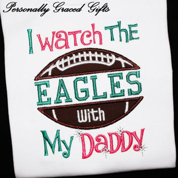I watch the Philadelphia Eagles With My Daddy Football Fan Kids Embroidered Shirt or Bodysuit: Can be updated for any Team