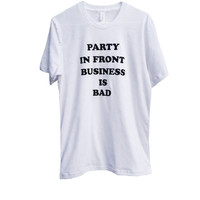 party in front business is BAD - unisex tshirt,TCB, classic 70s style, punk, professional gear