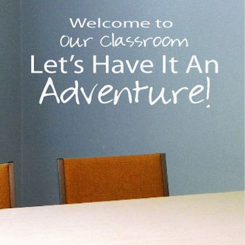 Welcome To Our Classroom...Let's Have An Adventure Vinyl Wall Art Decal for Teacher's School or Church Classrooms