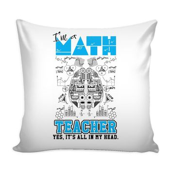 Math Graphic Pillow Cover Im A Math Teacher Yes Its All In My Head