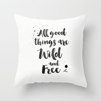 All good things are wild and free Throw Pillow by Retro Love Photography