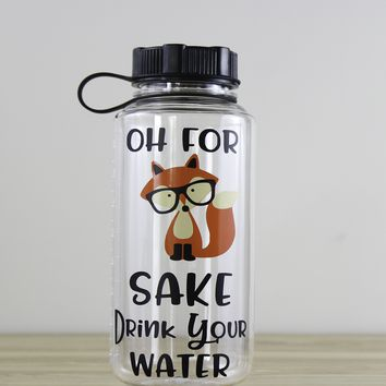 "Oh For ""Fox"" Sake, Drink Your Water - 34 Ounce Water Bottle"
