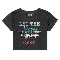 let the waves hit your feet and the sand be your seat-T-Shirt