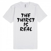 The Thirst Is Real Fitted Tee