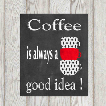 Kitchen Decor Coffee Is Always A Good Idea Chalkboard Print Black Red  Kitchen Wall Art Cups