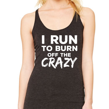 I Run To Burn Off The Crazy Tank Top