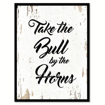 Take The Bull By The Horns Quote Saying Home Decor Wall Art Gift Ideas 111868