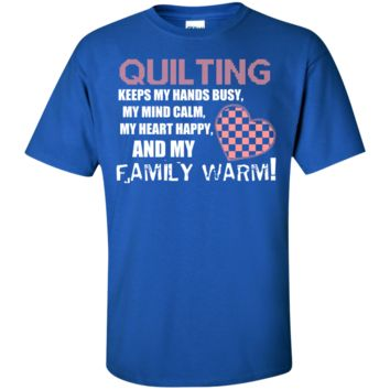 quilting keeps my heart happy my family warm t T-Shirt