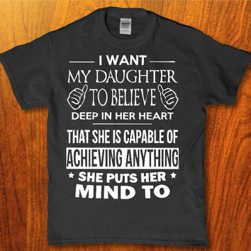 I want my Daughter to believe deep in her heart Unisex t-shirt