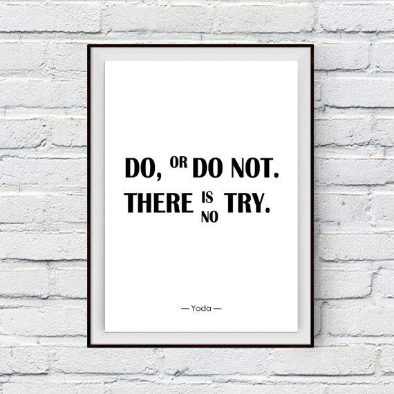 Yoda Quote There Is No Try: Do Or Do Not, There Is No Try- Yoda From PrintsDigital On Etsy