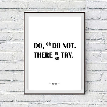 Do or Do Not, There is No Try- Yoda Quote, Instant Digital Download Printable, Artwork, Black and White Typography Print for the Home