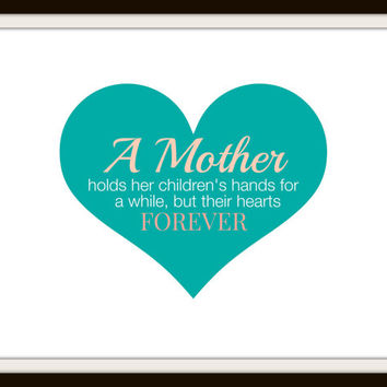 Mothers Day Print - A Mother holds her children's hands for a while, but their hearts forever Quote - Gifts for Mom -  Mothers Day Gift
