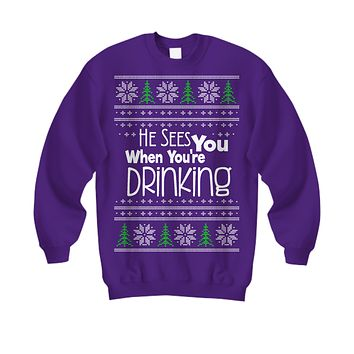 He Sees You When You're Drinking Ugly Christmas Sweater
