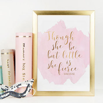SHAKESPEARE QUOTE, Though She Be But Little She Is Fierce,Shakespeare Print,Fierce Quote,Girls Room Decor,Nursery Girls,Pink And Gold ,Quote