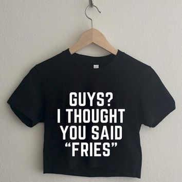 Guys I thought you said Fries Short Sleeve Cropped T Shirt