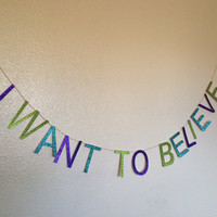 I WANT TO BELIEVE Glitter Banner