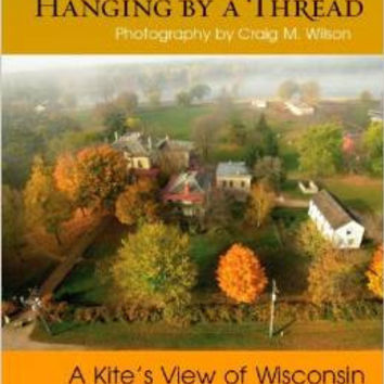 Hanging by a Thread: A Kite's View of Wisconsin